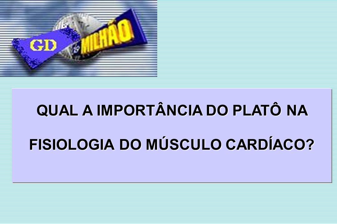 QUAL A IMPORTÂNCIA DO PLATÔ NA FISIOLOGIA DO MÚSCULO CARDÍACO