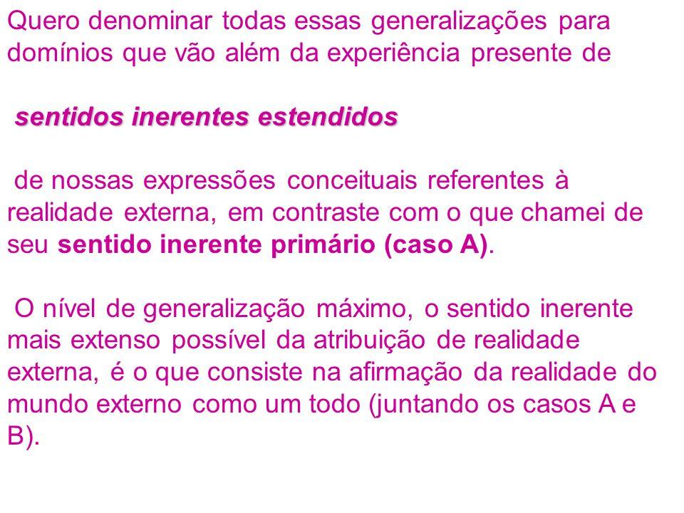 Quero denominar todas essas generalizações para domínios que vão além da experiência presente de