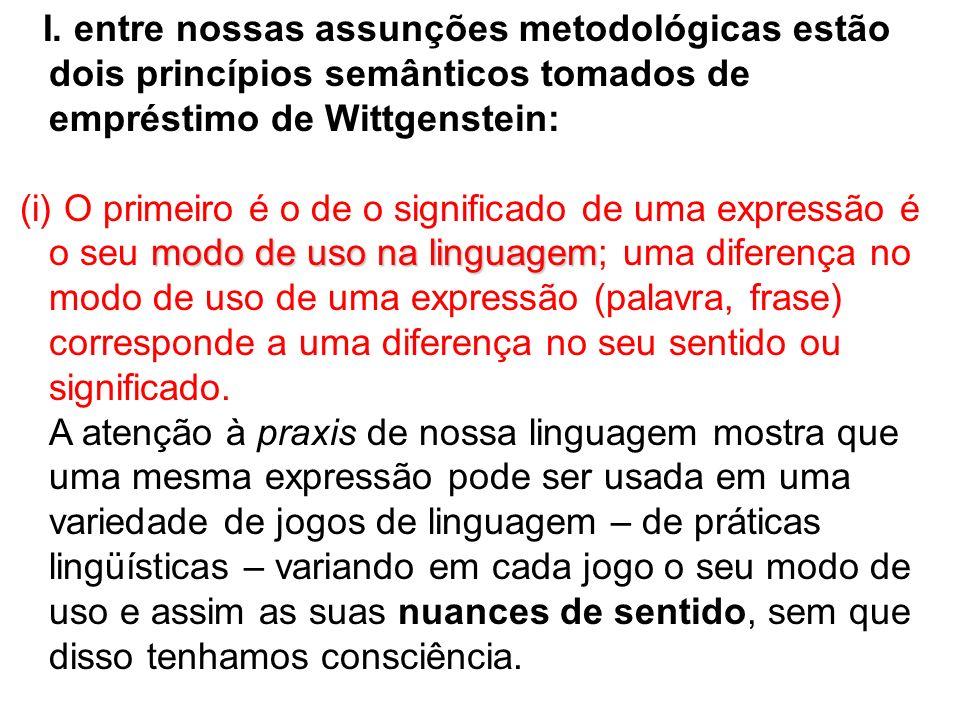 I. entre nossas assunções metodológicas estão dois princípios semânticos tomados de empréstimo de Wittgenstein: