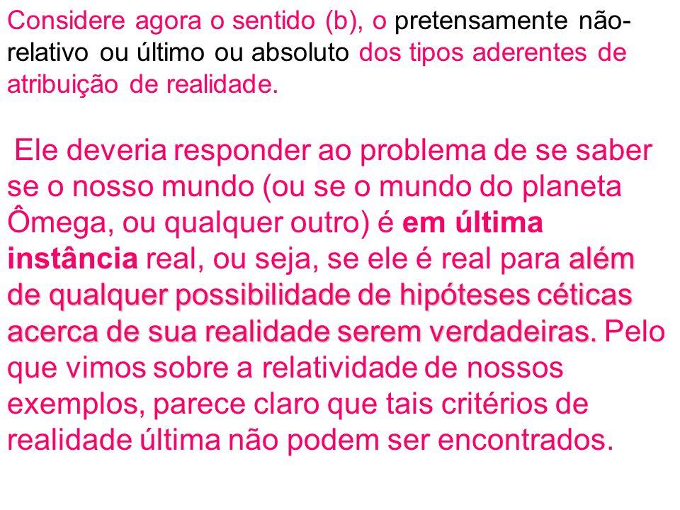 Considere agora o sentido (b), o pretensamente não-relativo ou último ou absoluto dos tipos aderentes de atribuição de realidade.