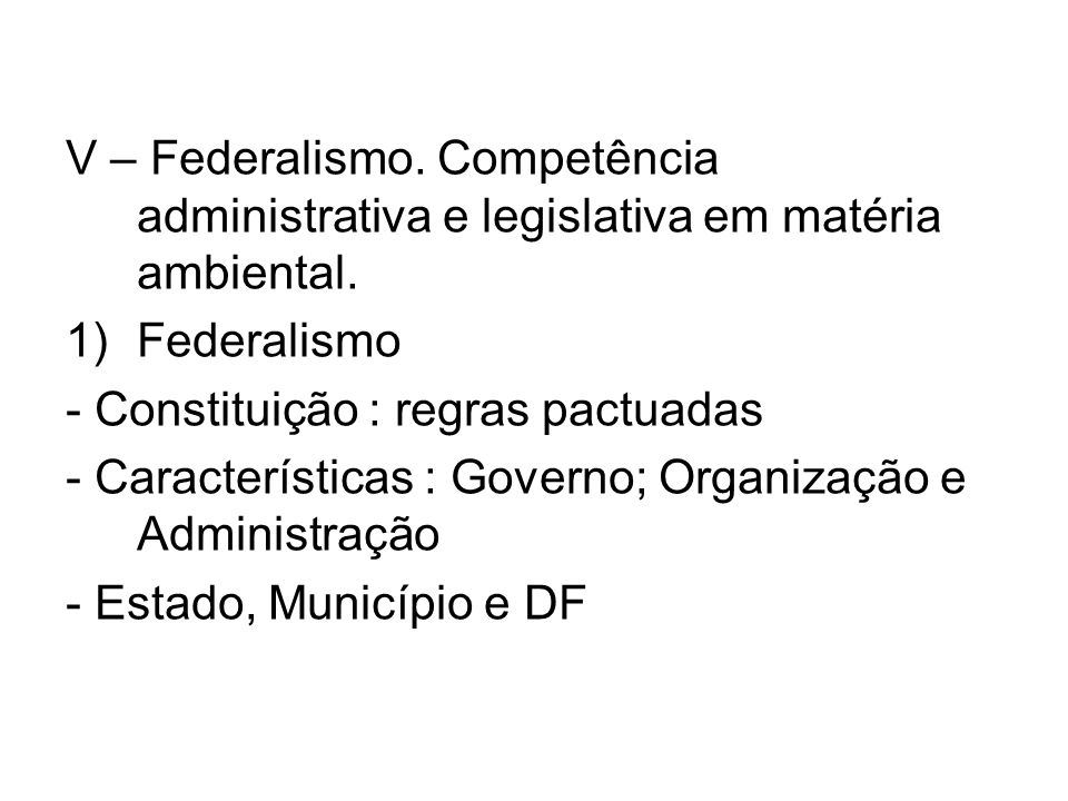 V – Federalismo. Competência administrativa e legislativa em matéria ambiental.