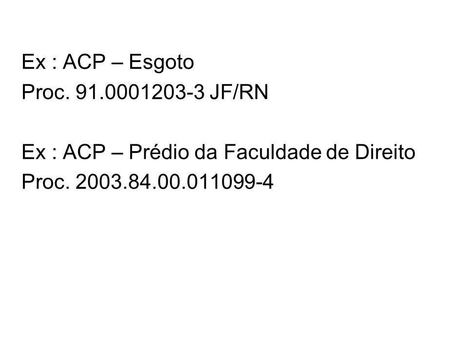 Ex : ACP – Esgoto Proc. 91.0001203-3 JF/RN. Ex : ACP – Prédio da Faculdade de Direito.