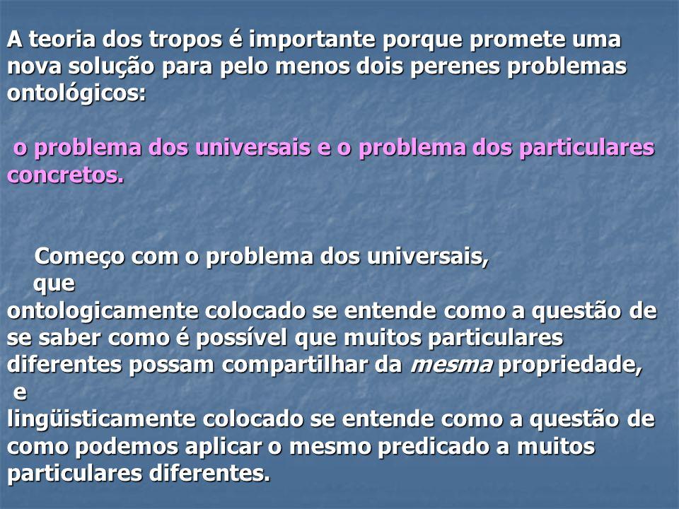 o problema dos universais e o problema dos particulares concretos.