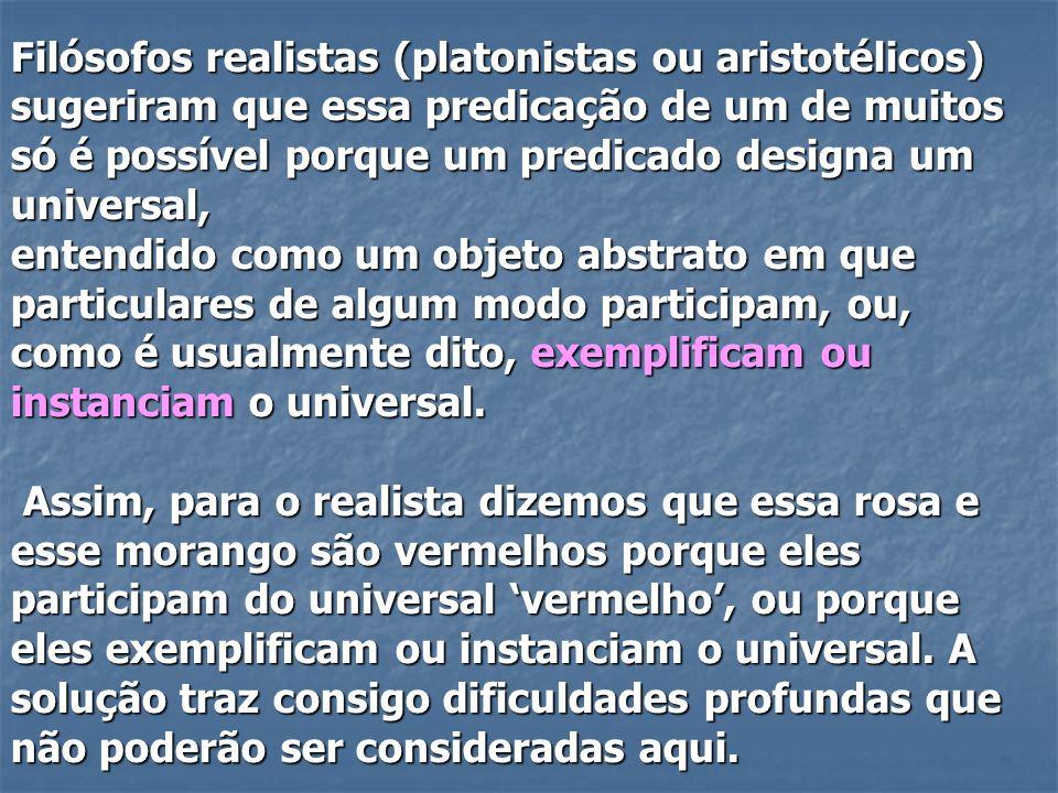 Filósofos realistas (platonistas ou aristotélicos) sugeriram que essa predicação de um de muitos só é possível porque um predicado designa um universal,