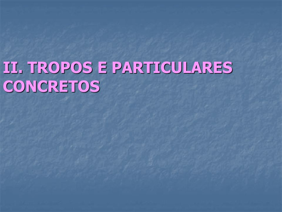 II. TROPOS E PARTICULARES CONCRETOS