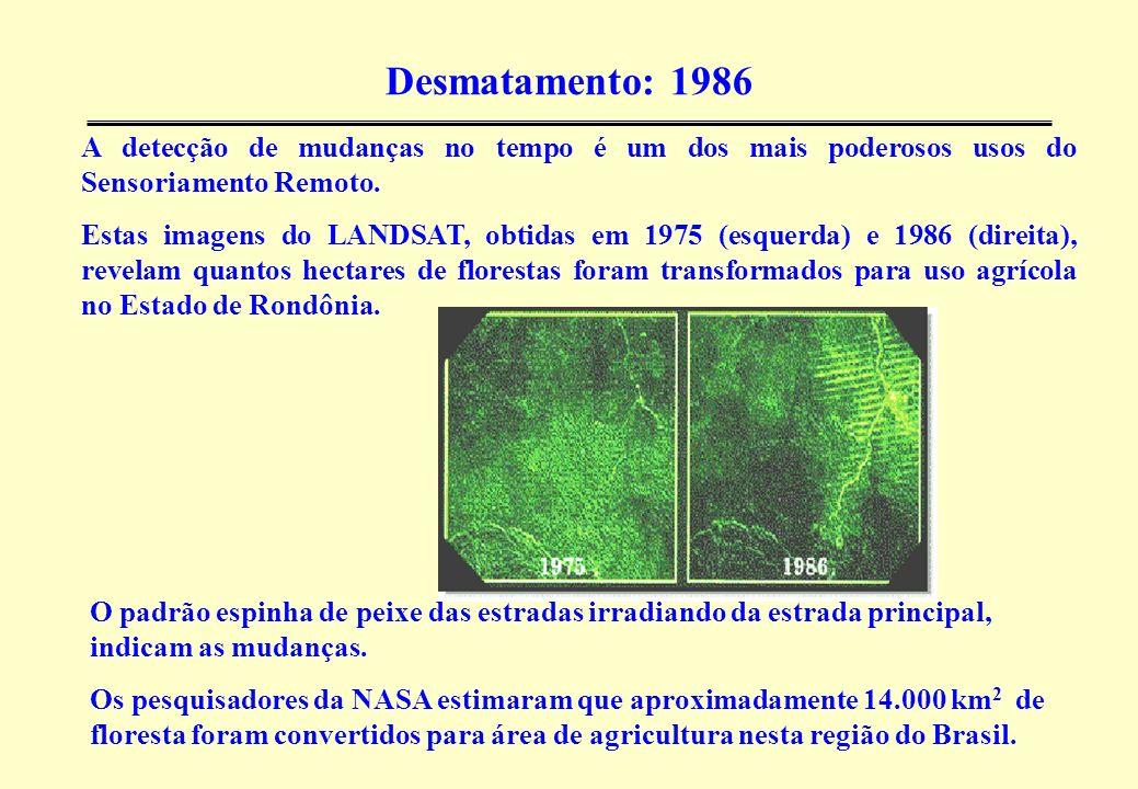 Desmatamento: 1986A detecção de mudanças no tempo é um dos mais poderosos usos do Sensoriamento Remoto.