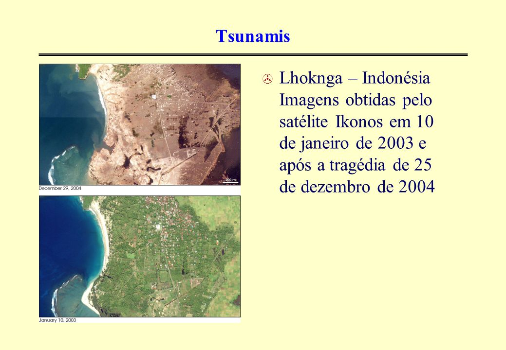 Tsunamis Lhoknga – Indonésia Imagens obtidas pelo satélite Ikonos em 10 de janeiro de 2003 e após a tragédia de 25 de dezembro de 2004.