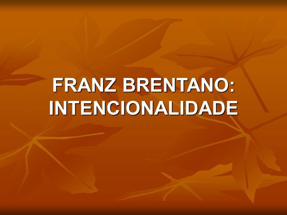 FRANZ BRENTANO: INTENCIONALIDADE