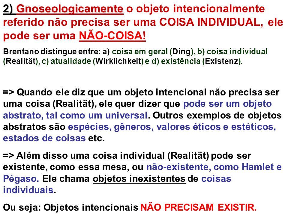 2) Gnoseologicamente o objeto intencionalmente referido não precisa ser uma COISA INDIVIDUAL, ele pode ser uma NÃO-COISA!