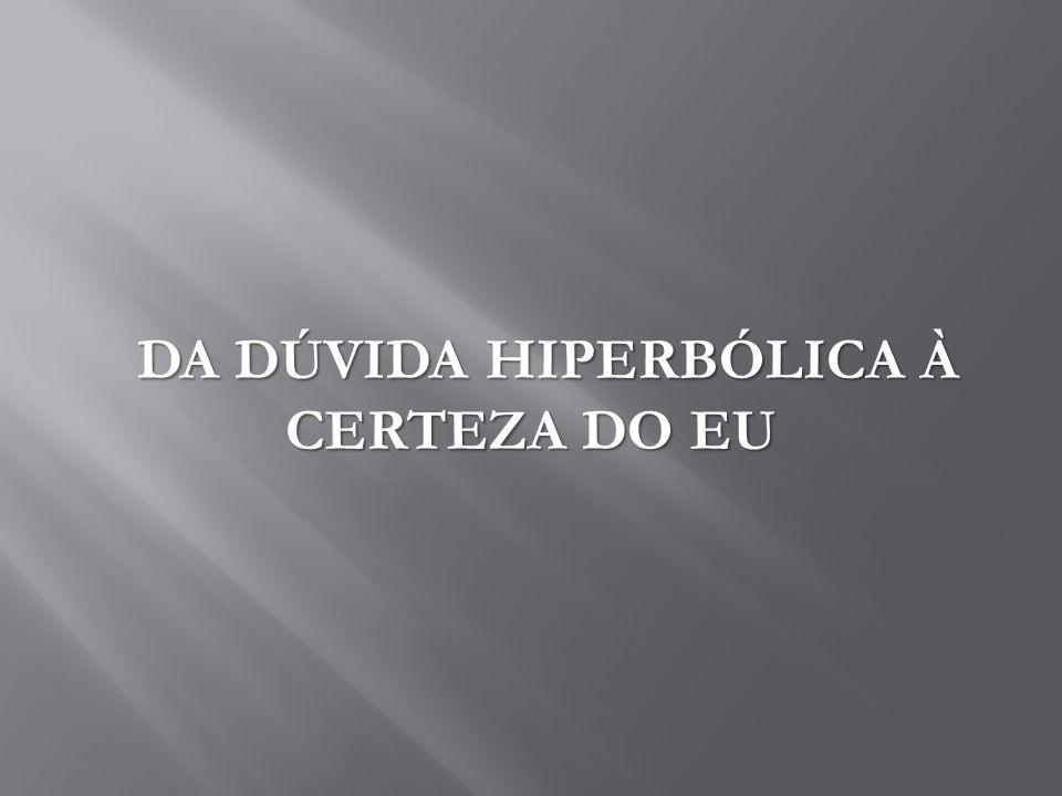 DA DÚVIDA HIPERBÓLICA À CERTEZA DO EU