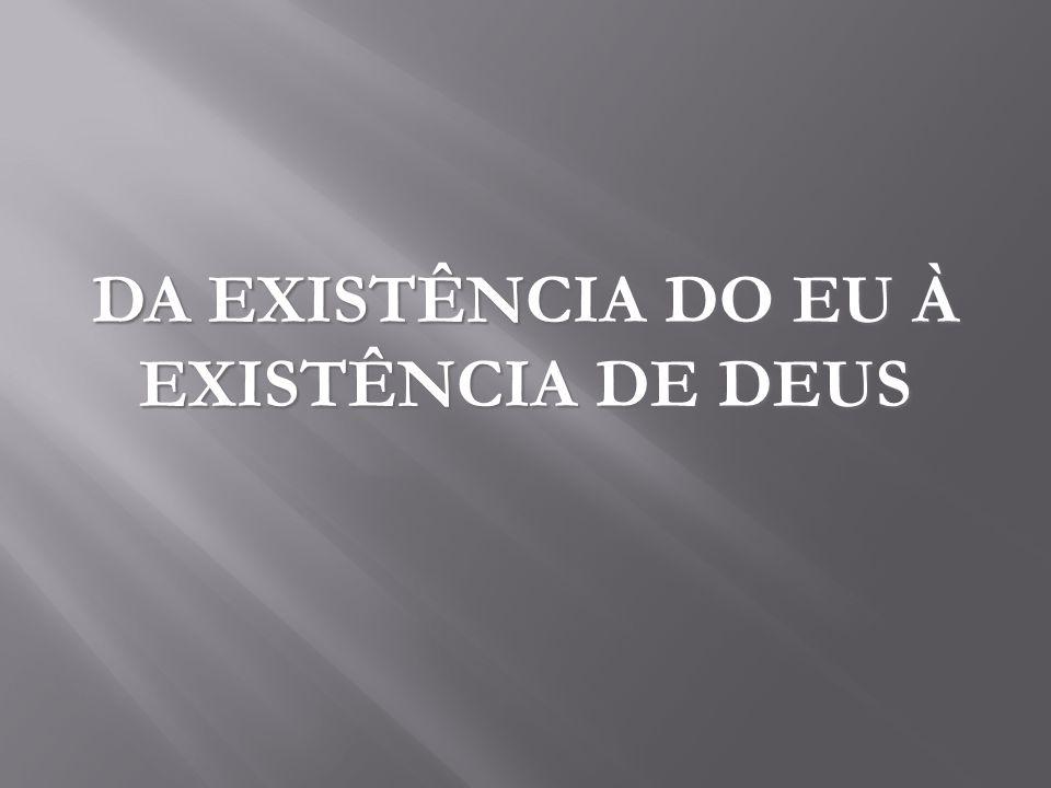 DA EXISTÊNCIA DO EU À EXISTÊNCIA DE DEUS