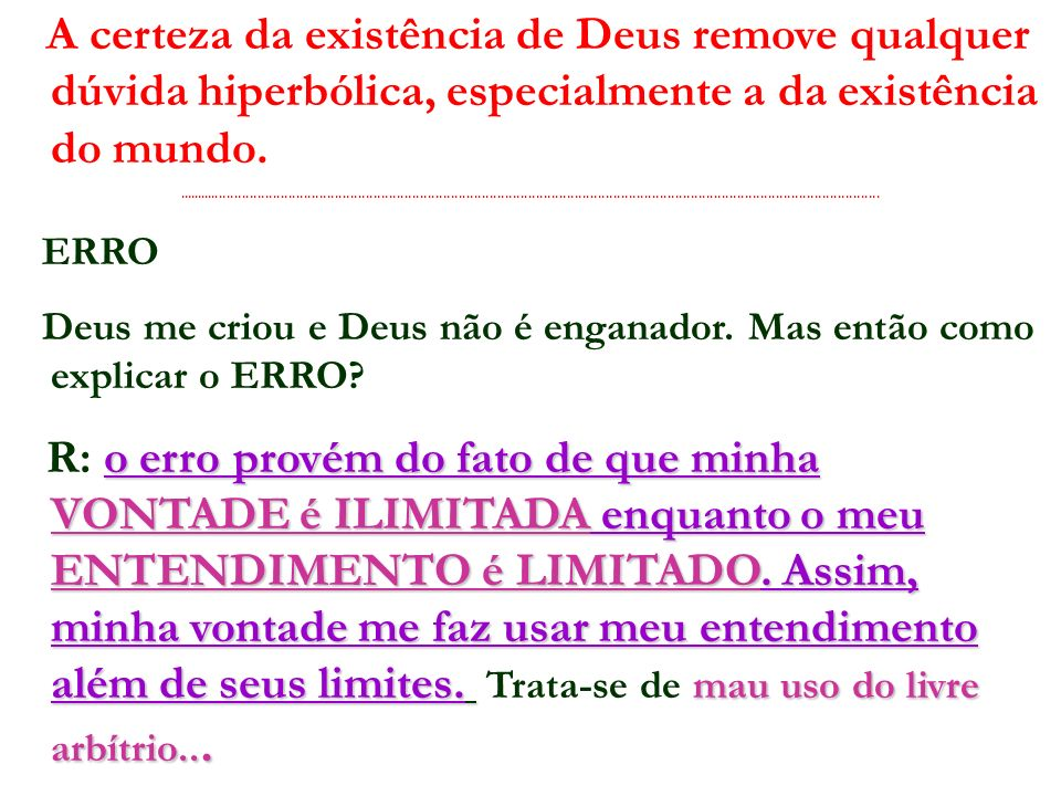 A certeza da existência de Deus remove qualquer dúvida hiperbólica, especialmente a da existência do mundo.