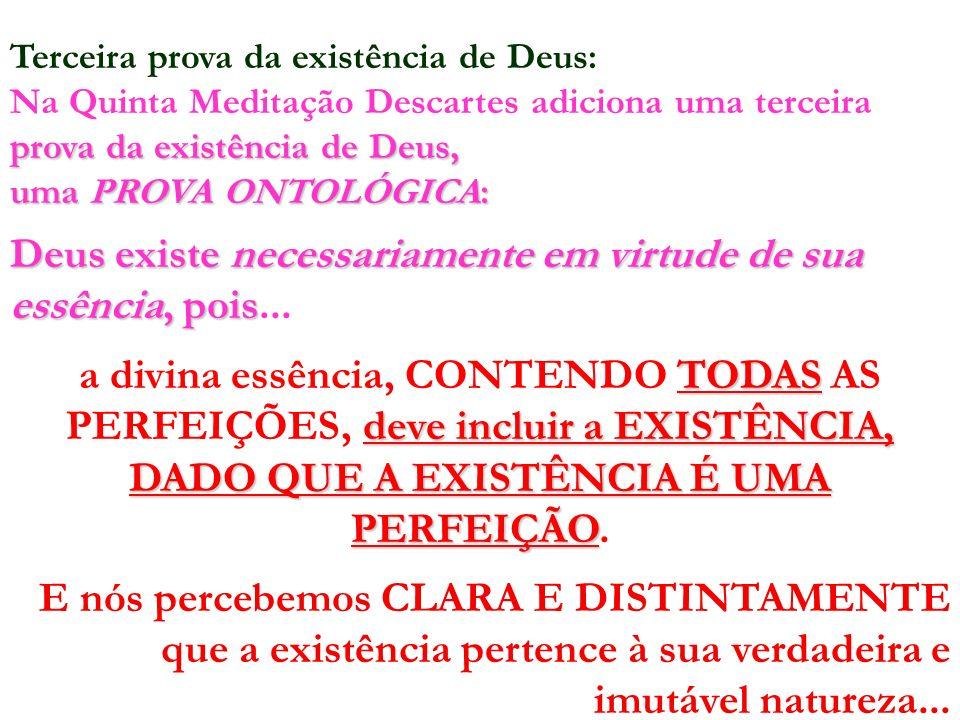Deus existe necessariamente em virtude de sua essência, pois...