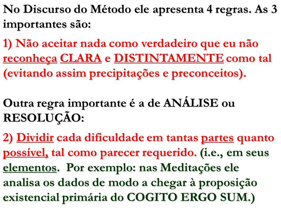 No Discurso do Método ele apresenta 4 regras. As 3 importantes são: