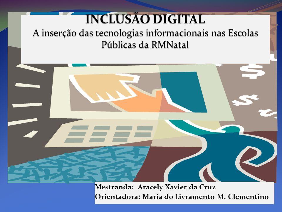 INCLUSÃO DIGITAL A inserção das tecnologias informacionais nas Escolas Públicas da RMNatal