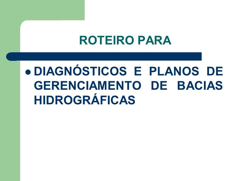 ROTEIRO PARA DIAGNÓSTICOS E PLANOS DE GERENCIAMENTO DE BACIAS HIDROGRÁFICAS