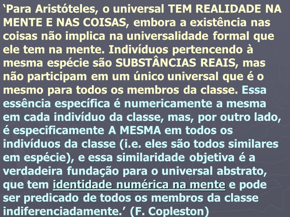 'Para Aristóteles, o universal TEM REALIDADE NA MENTE E NAS COISAS, embora a existência nas coisas não implica na universalidade formal que ele tem na mente.