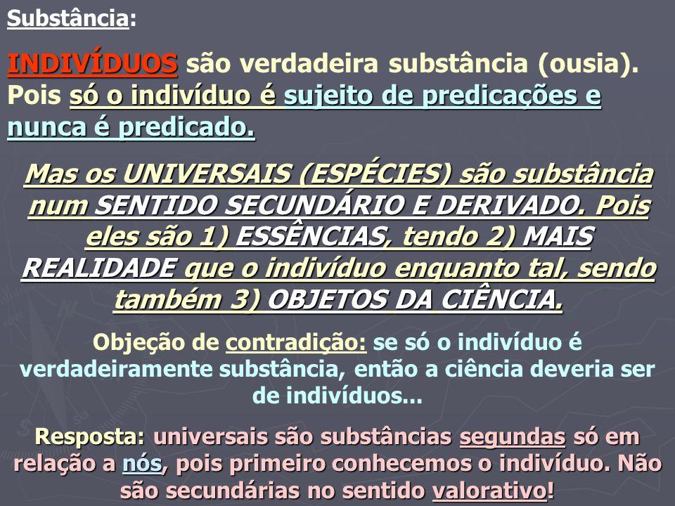 Substância: INDIVÍDUOS são verdadeira substância (ousia). Pois só o indivíduo é sujeito de predicações e nunca é predicado.