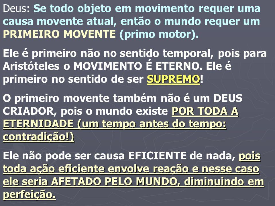 Deus: Se todo objeto em movimento requer uma causa movente atual, então o mundo requer um PRIMEIRO MOVENTE (primo motor).