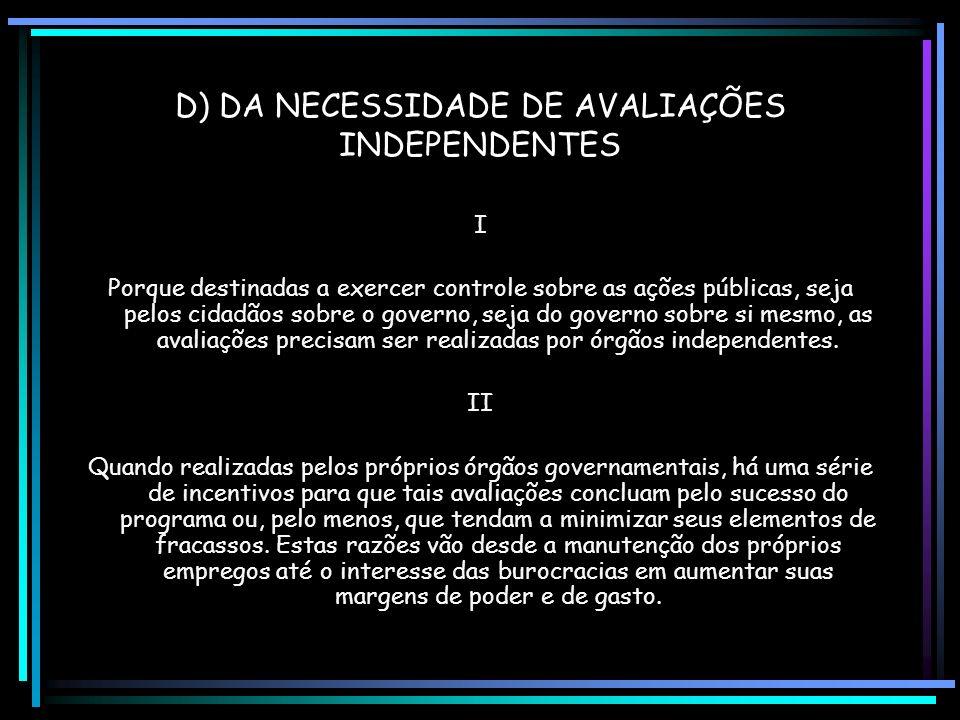 D) DA NECESSIDADE DE AVALIAÇÕES INDEPENDENTES