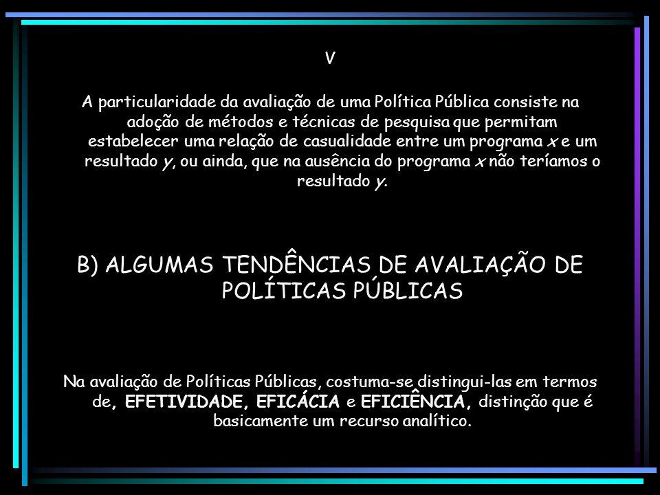 B) ALGUMAS TENDÊNCIAS DE AVALIAÇÃO DE POLÍTICAS PÚBLICAS