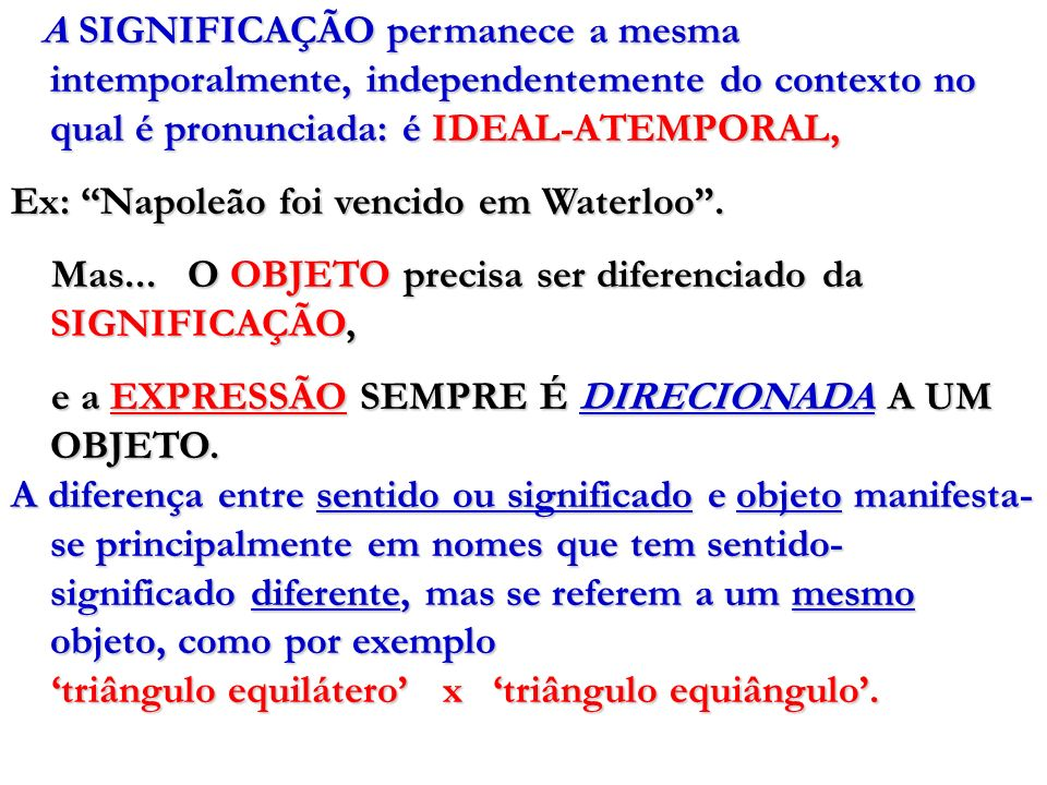 A SIGNIFICAÇÃO permanece a mesma intemporalmente, independentemente do contexto no qual é pronunciada: é IDEAL-ATEMPORAL,