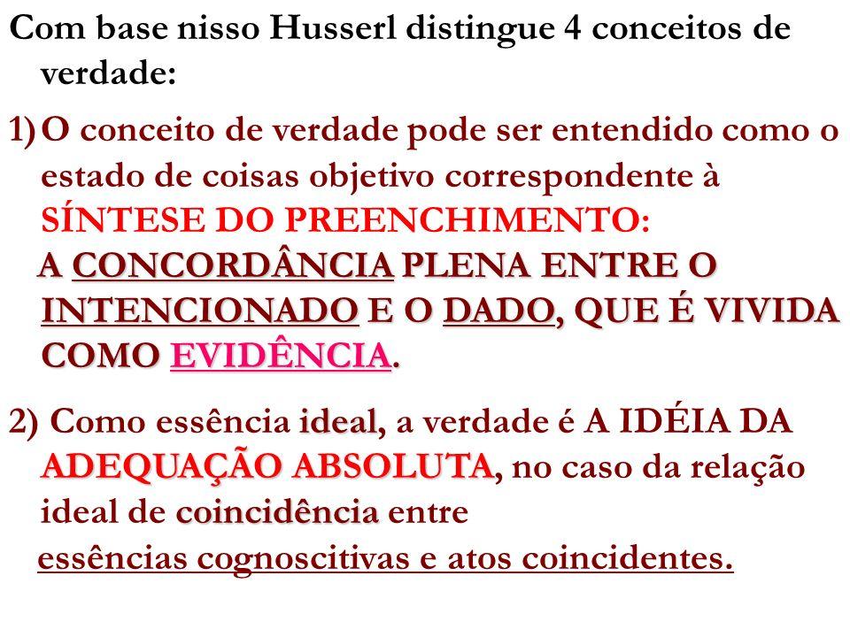 Com base nisso Husserl distingue 4 conceitos de verdade: