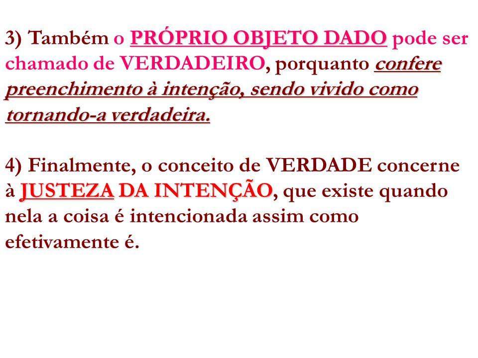 3) Também o PRÓPRIO OBJETO DADO pode ser chamado de VERDADEIRO, porquanto confere preenchimento à intenção, sendo vivido como tornando-a verdadeira.