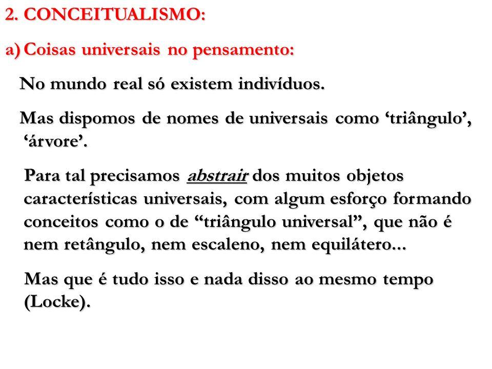 2. CONCEITUALISMO: Coisas universais no pensamento: No mundo real só existem indivíduos.