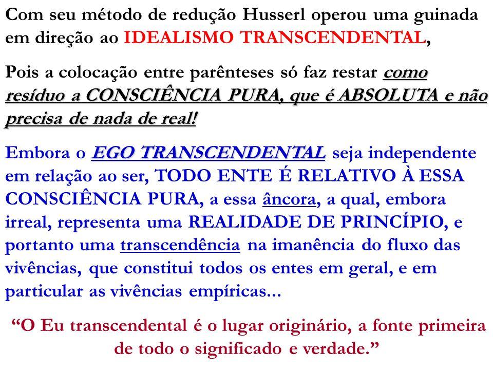 Com seu método de redução Husserl operou uma guinada em direção ao IDEALISMO TRANSCENDENTAL,