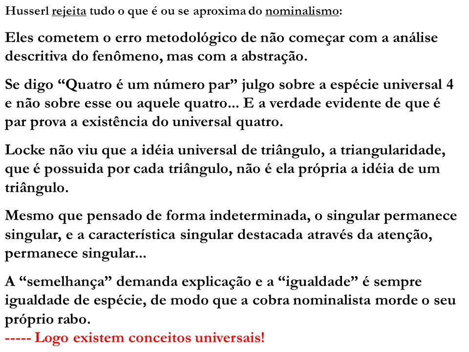 Husserl rejeita tudo o que é ou se aproxima do nominalismo: