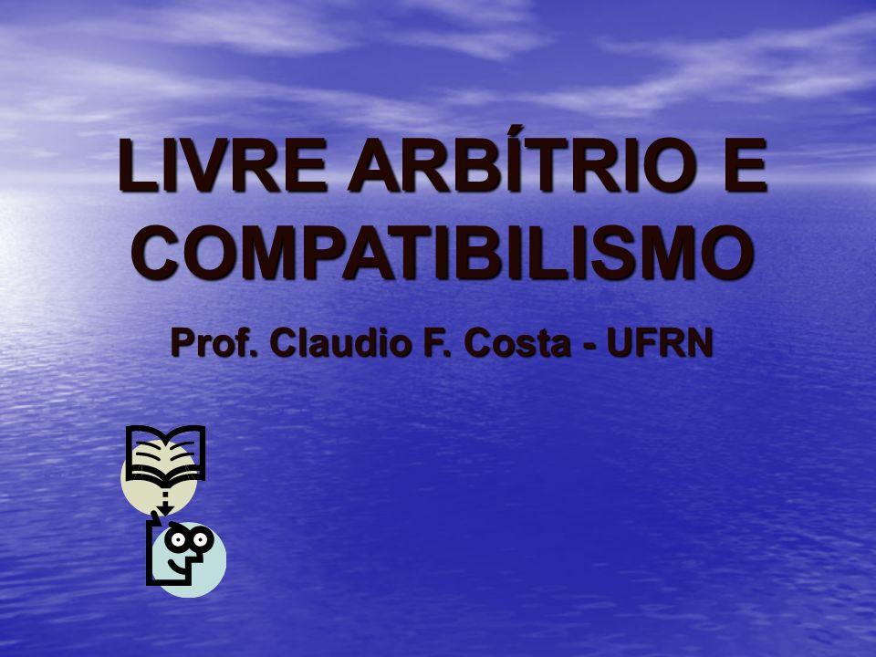 LIVRE ARBÍTRIO E COMPATIBILISMO Prof. Claudio F. Costa - UFRN