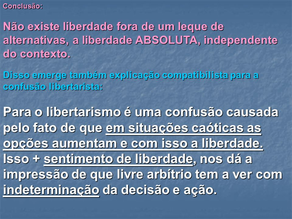 Conclusão: Não existe liberdade fora de um leque de alternativas, a liberdade ABSOLUTA, independente do contexto.