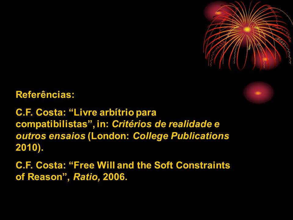 .Referências: C.F. Costa: Livre arbítrio para compatibilistas , in: Critérios de realidade e outros ensaios (London: College Publications 2010).