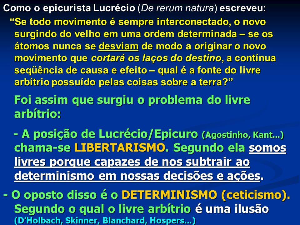 Como o epicurista Lucrécio (De rerum natura) escreveu: