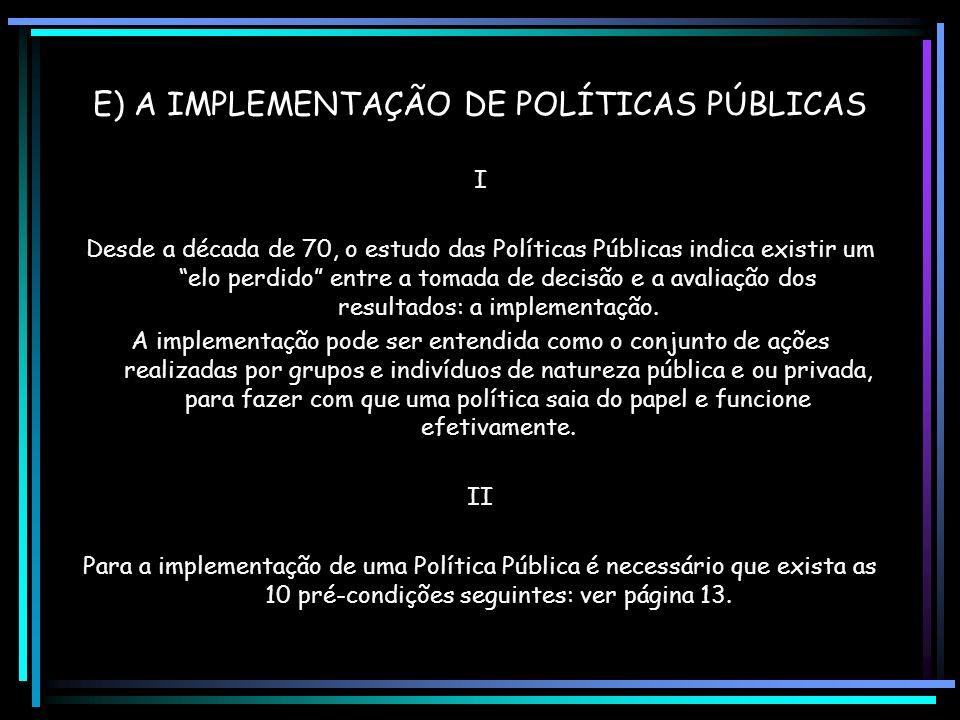 E) A IMPLEMENTAÇÃO DE POLÍTICAS PÚBLICAS
