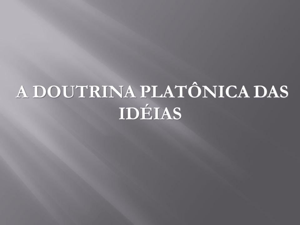 A DOUTRINA PLATÔNICA DAS IDÉIAS