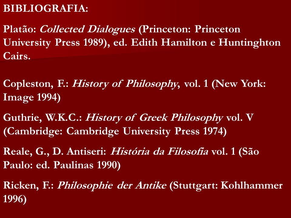 BIBLIOGRAFIA: Platão: Collected Dialogues (Princeton: Princeton University Press 1989), ed. Edith Hamilton e Huntinghton Cairs.