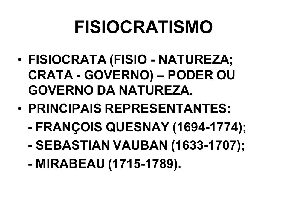 FISIOCRATISMO FISIOCRATA (FISIO - NATUREZA; CRATA - GOVERNO) – PODER OU GOVERNO DA NATUREZA. PRINCIPAIS REPRESENTANTES: