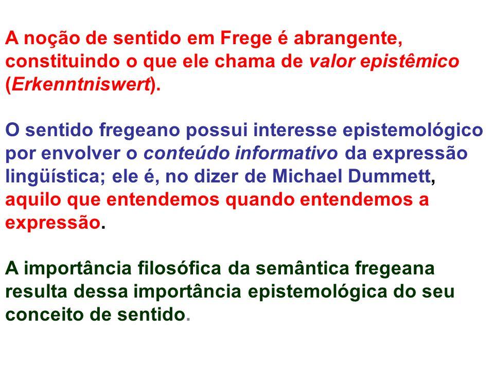 A noção de sentido em Frege é abrangente, constituindo o que ele chama de valor epistêmico (Erkenntniswert).