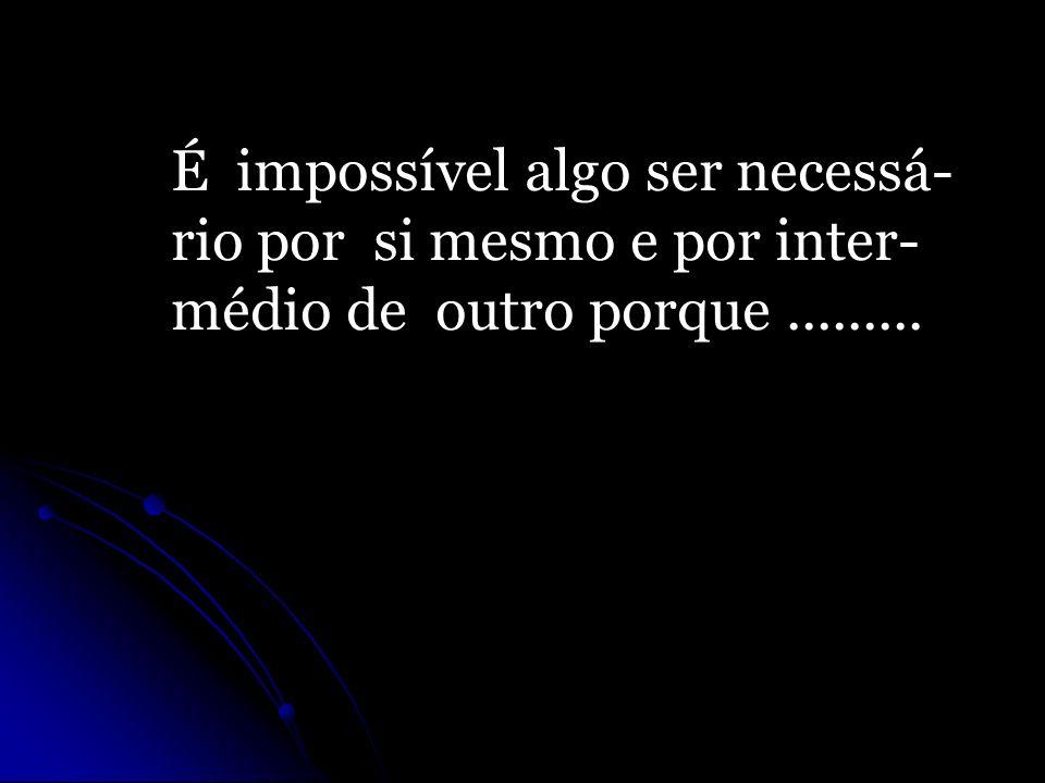 É impossível algo ser necessá-
