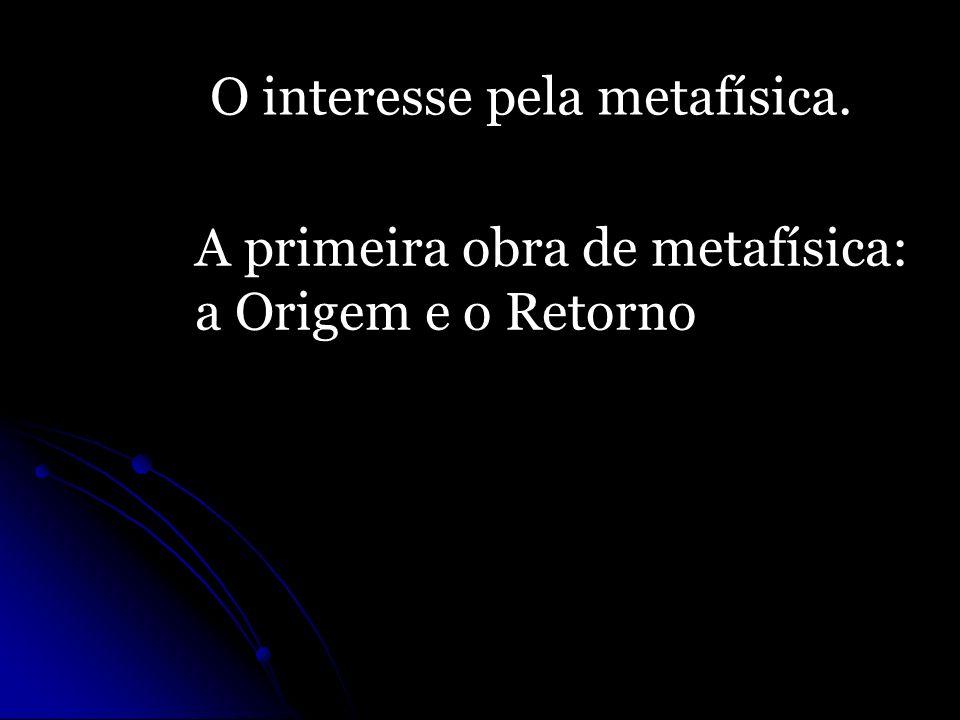 O interesse pela metafísica.