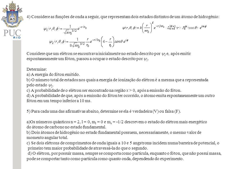 4) Considere as funções de onda a seguir, que representam dois estados distintos de um átomo de hidrogênio: