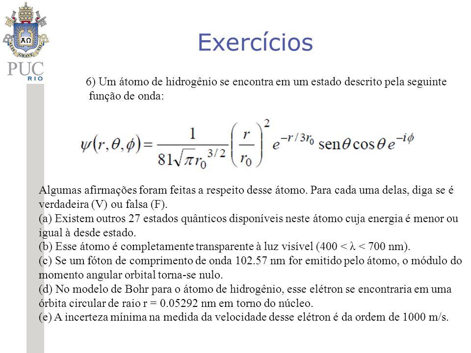 Exercícios 6) Um átomo de hidrogênio se encontra em um estado descrito pela seguinte. função de onda: