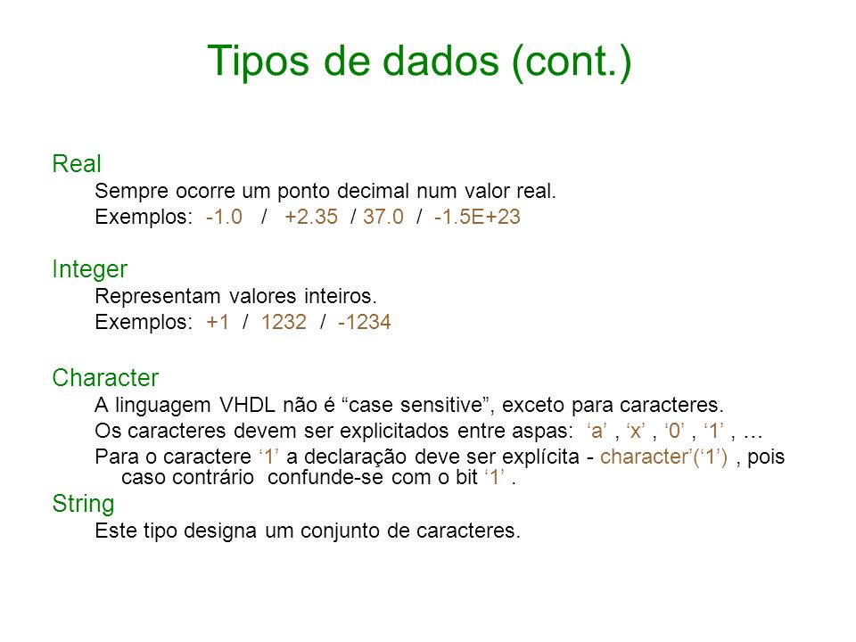 Tipos de dados (cont.) Real Integer Character String
