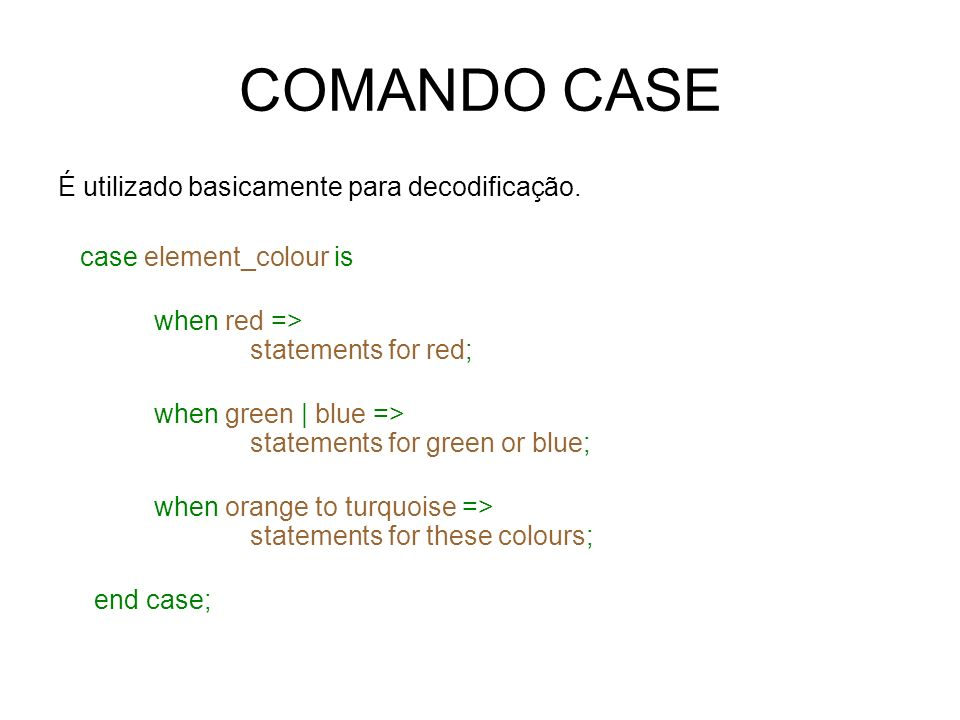 COMANDO CASE É utilizado basicamente para decodificação.