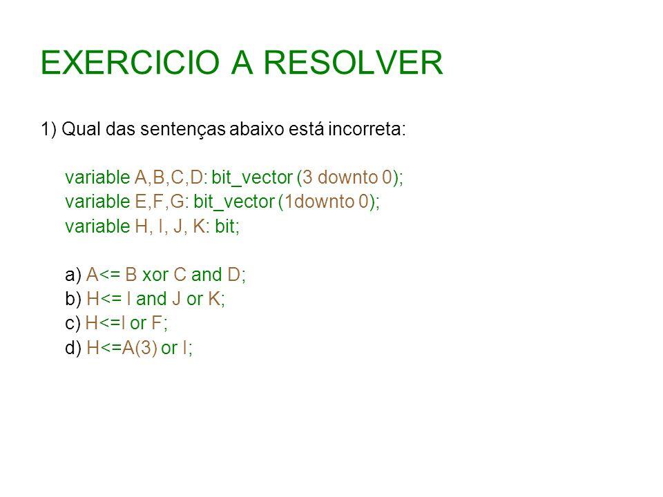 EXERCICIO A RESOLVER 1) Qual das sentenças abaixo está incorreta: