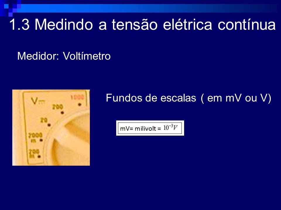 1.3 Medindo a tensão elétrica contínua