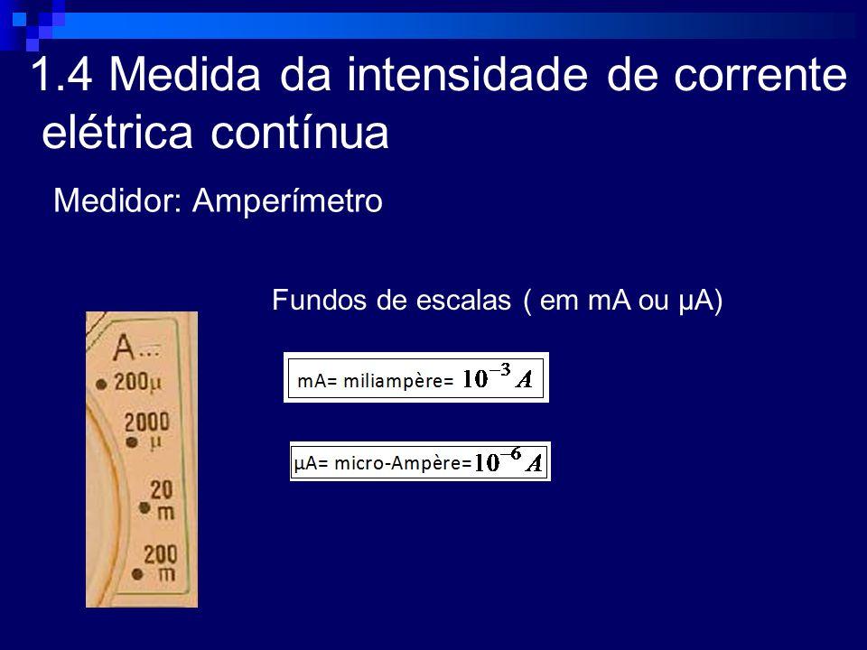 1.4 Medida da intensidade de corrente elétrica contínua