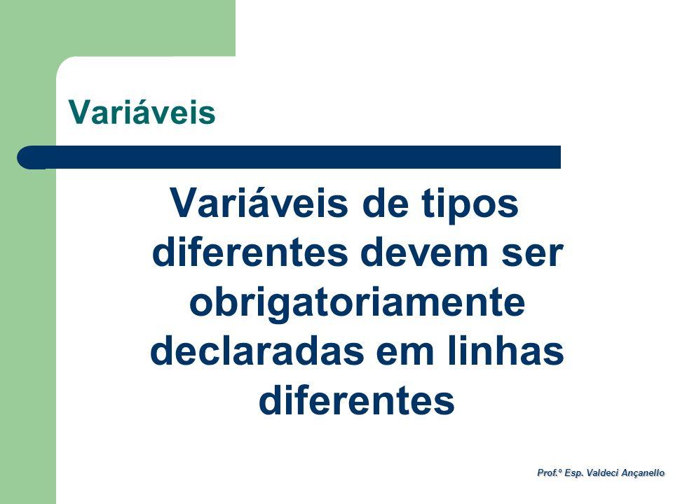 Variáveis Variáveis de tipos diferentes devem ser obrigatoriamente declaradas em linhas diferentes